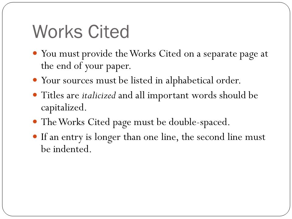 Works Cited You must provide the Works Cited on a separate page at the end of your paper. Your sources must be listed in alphabetical order.