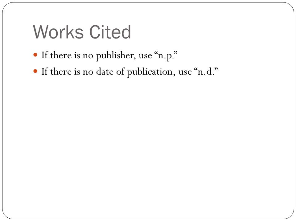 Works Cited If there is no publisher, use n.p.