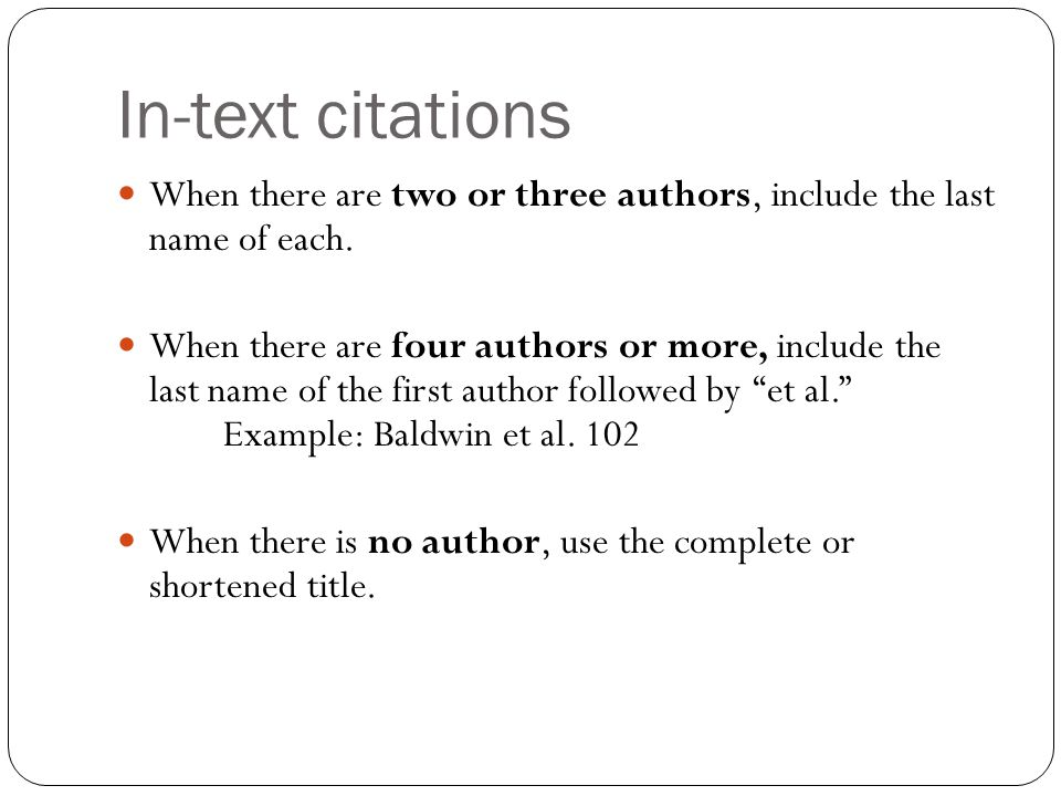 In-text citations When there are two or three authors, include the last name of each.