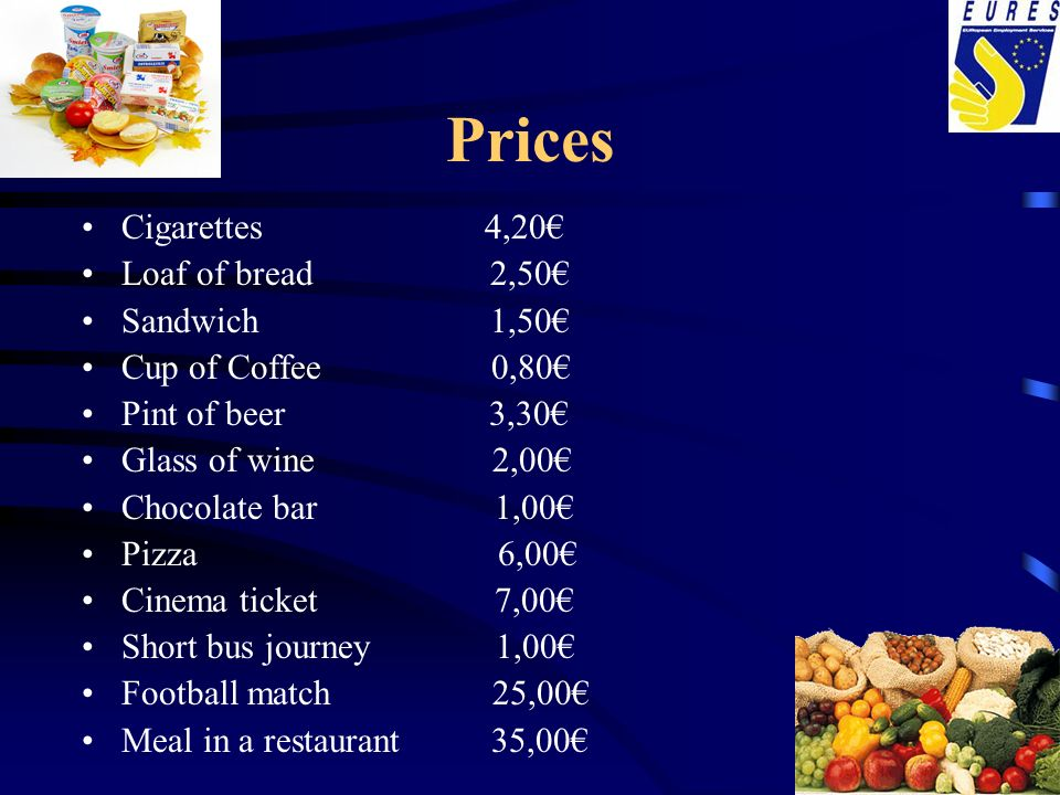 Prices Cigarettes 4,20€ Loaf of bread 2,50€ Sandwich 1,50€