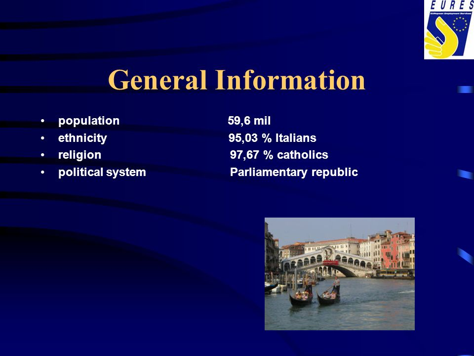 General Information population 59,6 mil ethnicity 95,03 % Italians