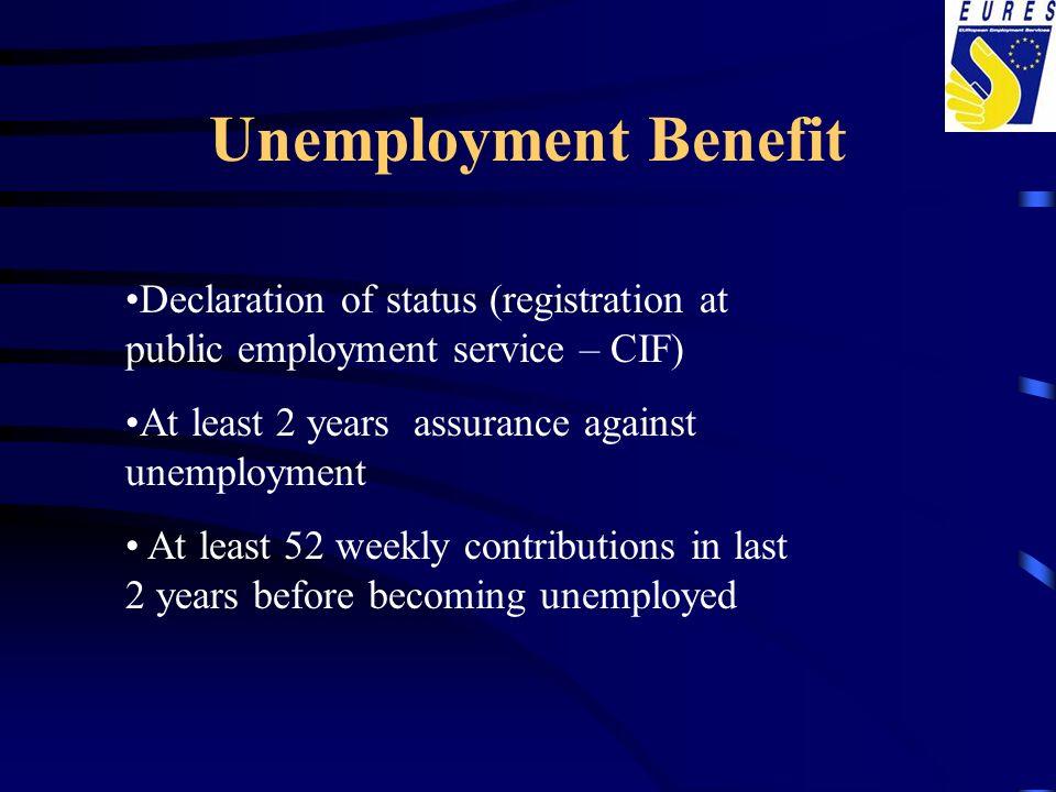 Unemployment Benefit Declaration of status (registration at public employment service – CIF) At least 2 years assurance against unemployment.