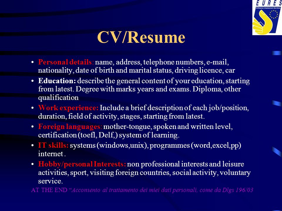 CV/Resume Personal details: name, address, telephone numbers,  , nationality, date of birth and marital status, driving licence, car.