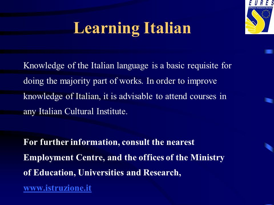 Learning Italian Knowledge of the Italian language is a basic requisite for. doing the majority part of works. In order to improve.