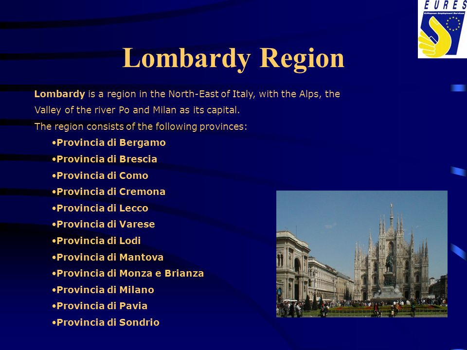 Lombardy is a region in the North-East of Italy, with the Alps, the