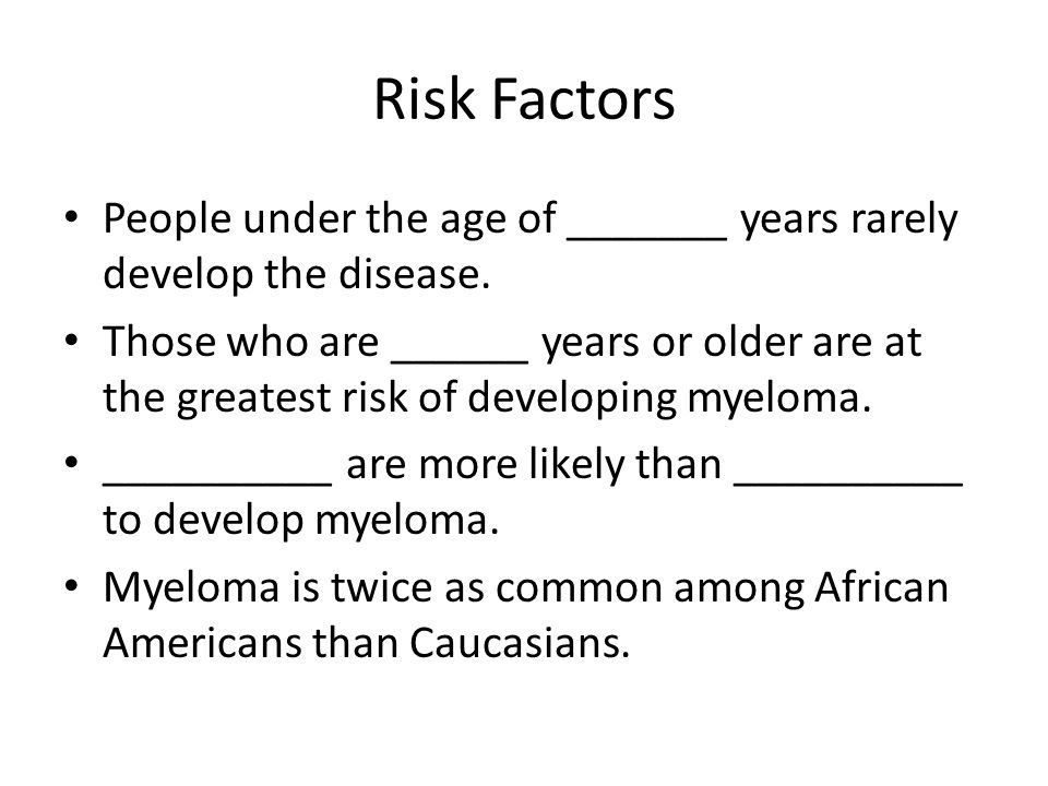 Risk Factors People under the age of _______ years rarely develop the disease.
