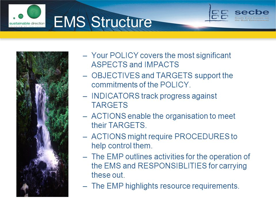 EMS Structure Your POLICY covers the most significant ASPECTS and IMPACTS. OBJECTIVES and TARGETS support the commitments of the POLICY.