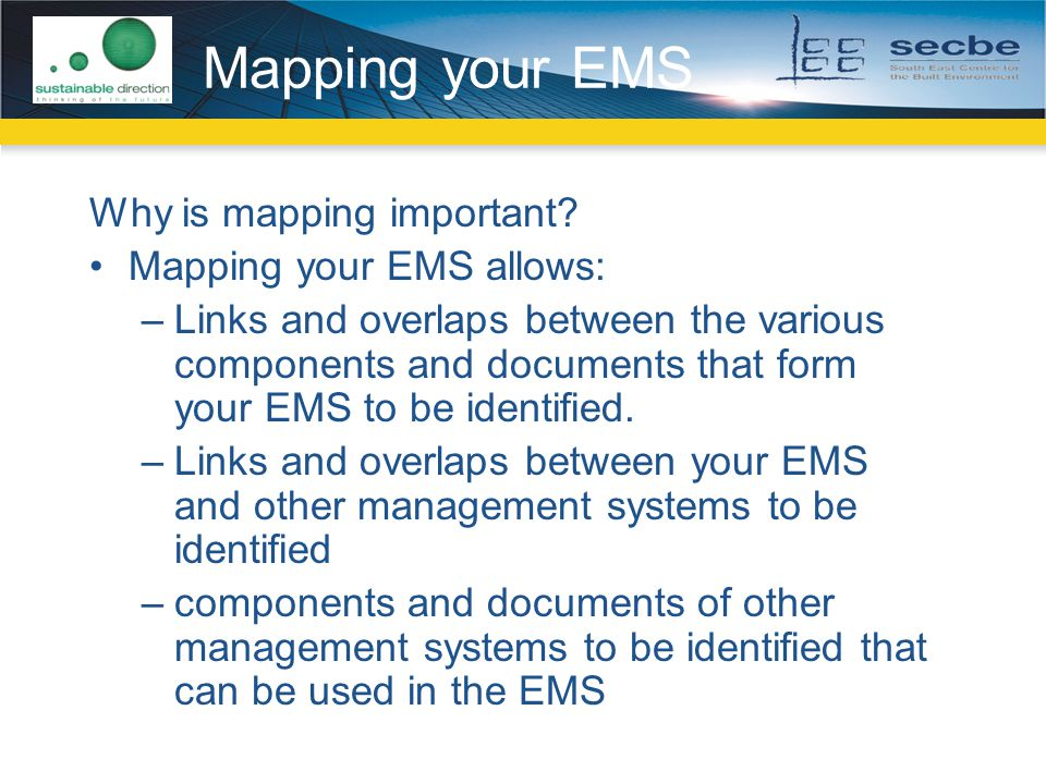 Mapping your EMS Why is mapping important Mapping your EMS allows: