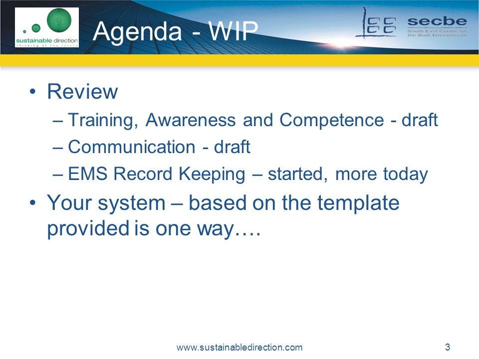 Agenda - WIP Review. Training, Awareness and Competence - draft. Communication - draft. EMS Record Keeping – started, more today.