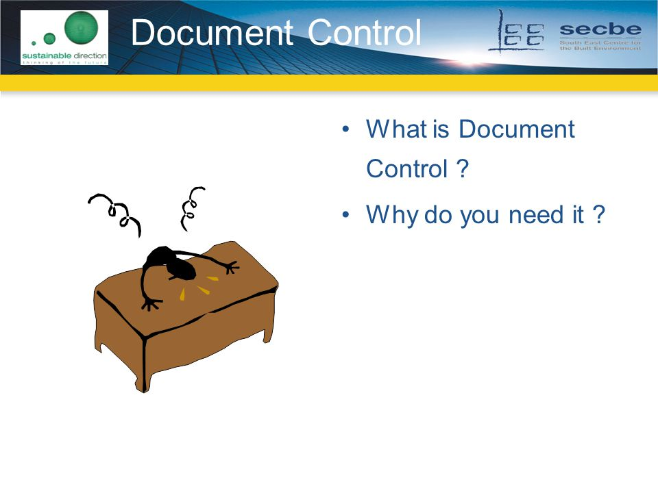 Document Control What is Document Control Why do you need it