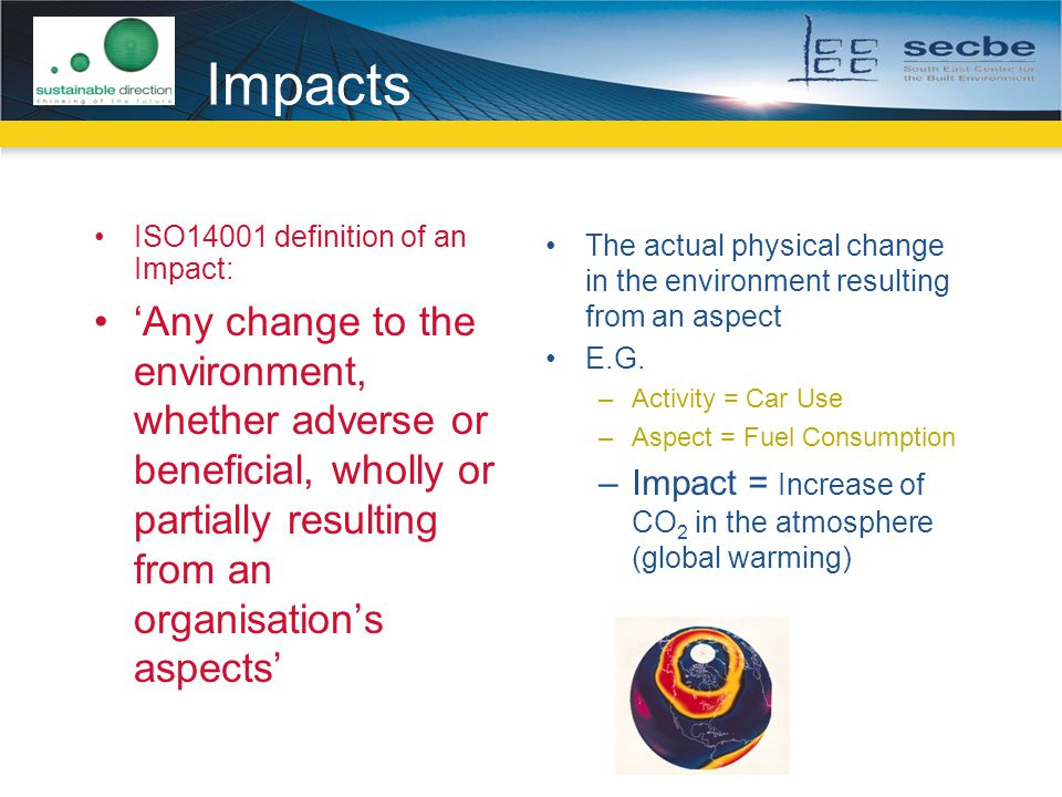 Impacts ISO14001 definition of an Impact: