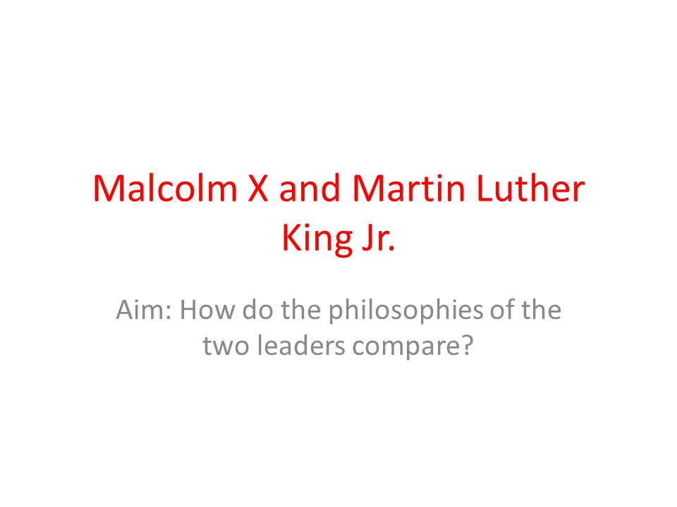 Compare the Philosophies of Martin Luther King, Jr. and Malcolm X Essay