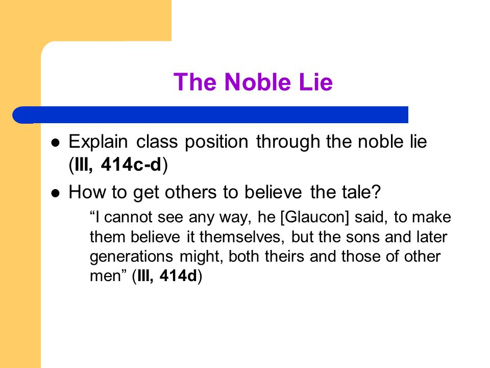 a study of the noble lie in the republic by plato In the republic, plato details his model behaviour that plato recommends this noble lie plato's noble lie is intended as a kind of community.