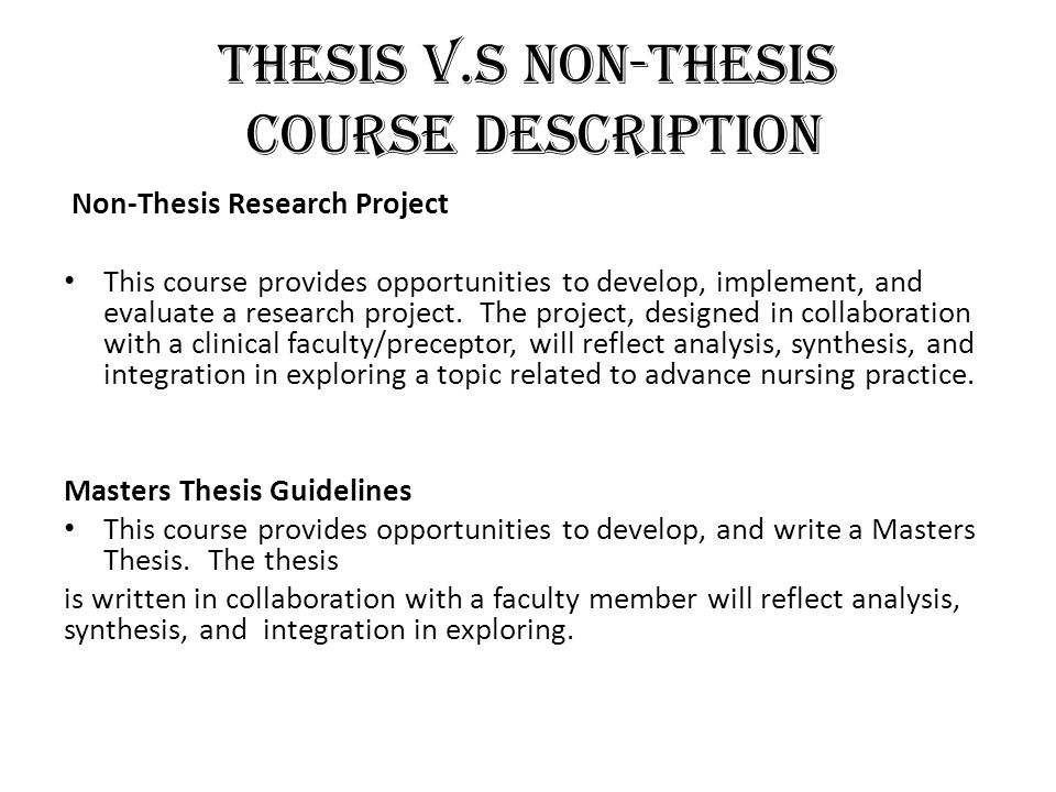 thesis vs non thesis track So this post will entirely focus on the difference between thesis and non-thesis thesis masters program: – thesis students will conduct a large research project, which will likely involve several semesters of work.
