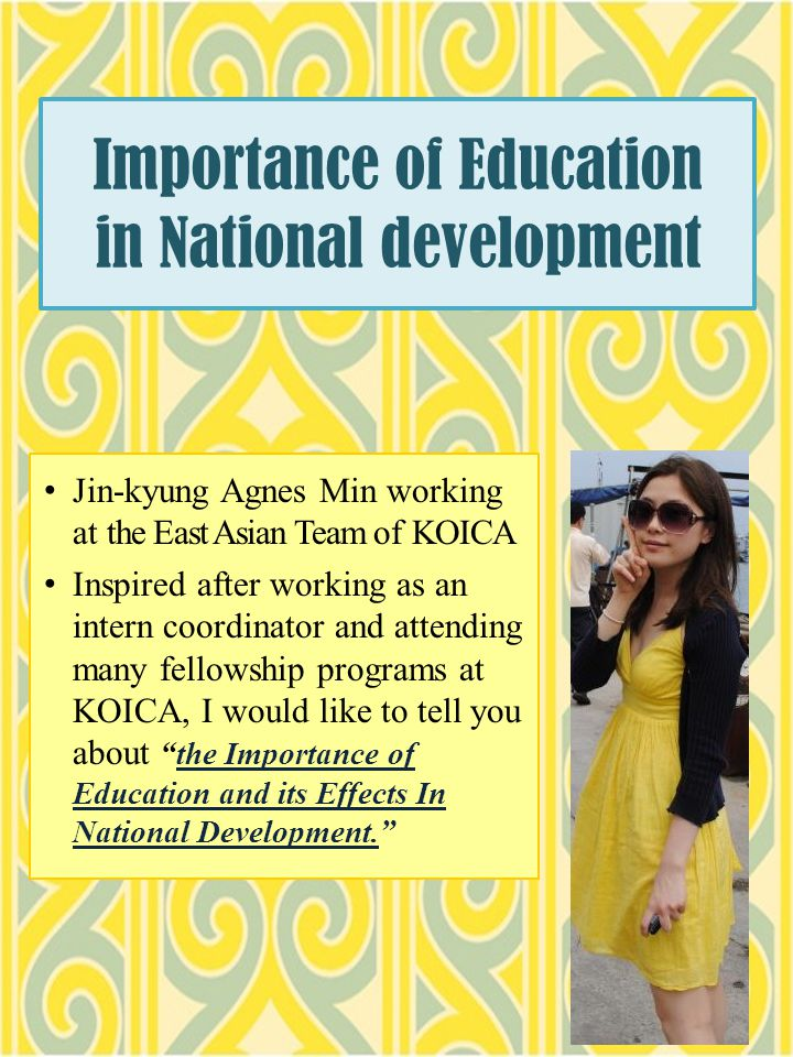 role of education for national development National development, measured by the degree of socio-economic advancement of a country, reflected in her positive changes in science and technology, is a function of the standard of.