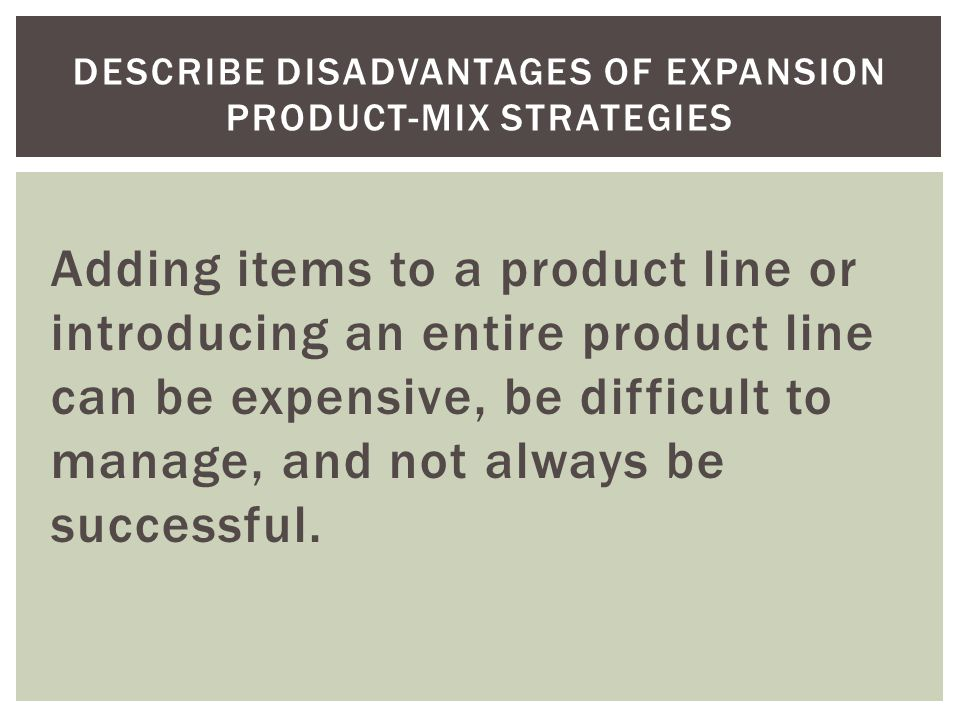 product mix expansion Chapter 9 product mix strategies vocabulary study one form of product-mix expansion in which a company adds a similar item to an existing product line with the.
