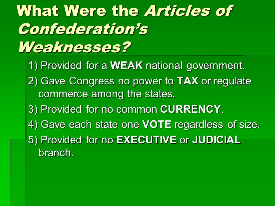 weak articles of confederation As the united states formed its identity, the articles of confederation  weakness : weak federal government failures: foreign countries did not respect the.