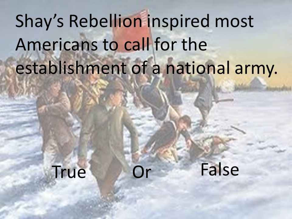 Shay's Rebellion inspired most Americans to call for the establishment of a national army.