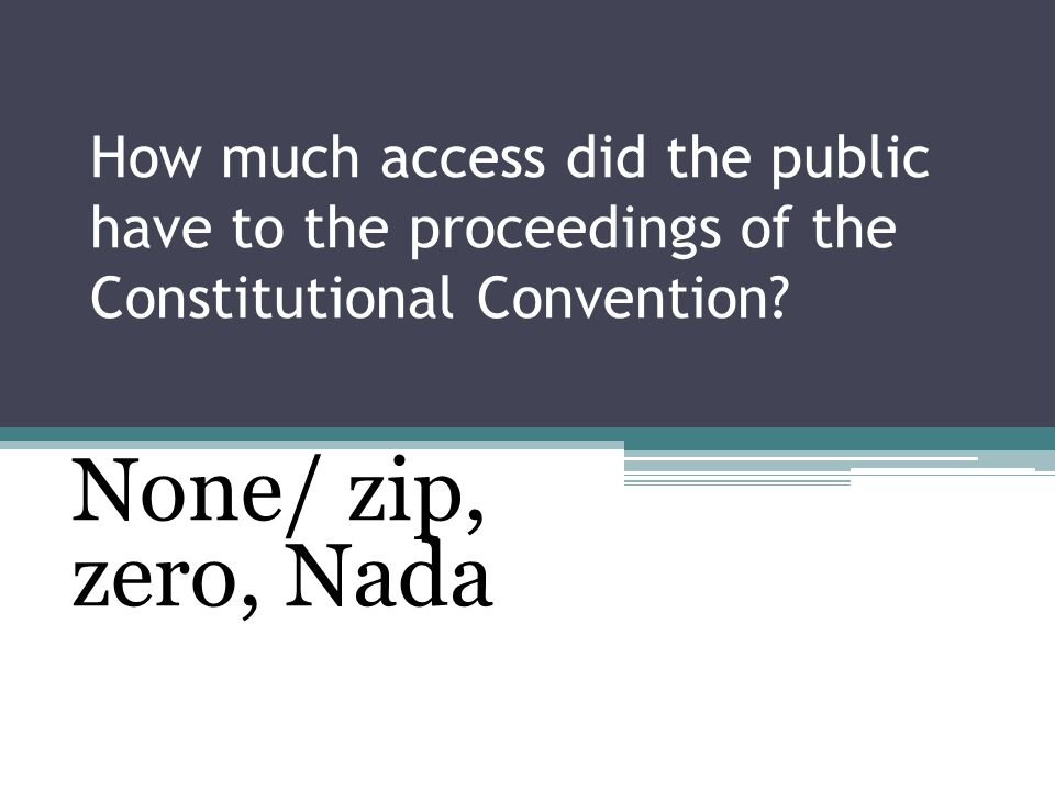 How much access did the public have to the proceedings of the Constitutional Convention