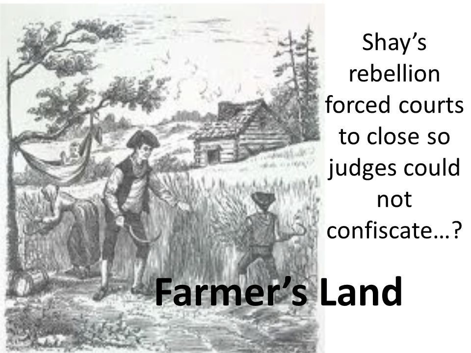 Shay's rebellion forced courts to close so judges could not confiscate…
