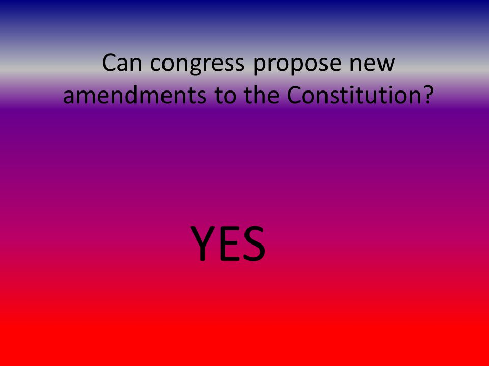 Can congress propose new amendments to the Constitution