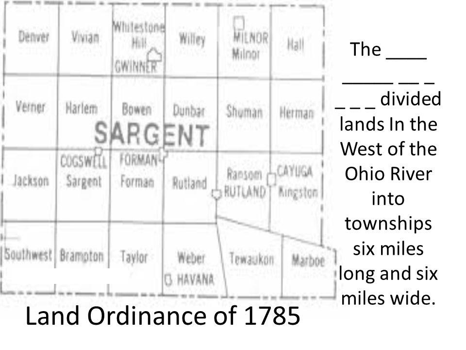 The ____ _____ __ _ _ _ _ divided lands In the West of the Ohio River into townships six miles long and six miles wide.