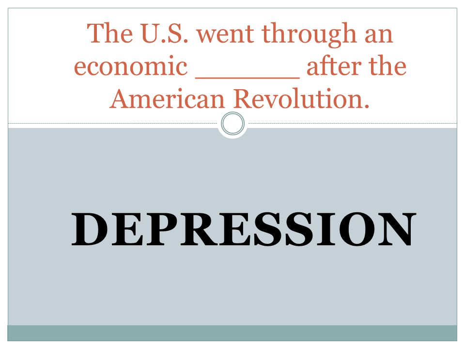 The U.S. went through an economic ______ after the American Revolution.