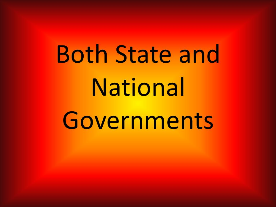 Both State and National Governments