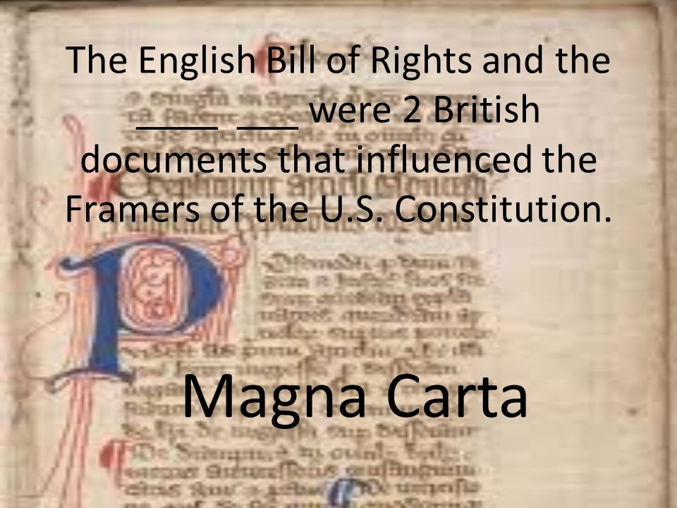 The English Bill of Rights and the ____ ___ were 2 British documents that influenced the Framers of the U.S. Constitution.