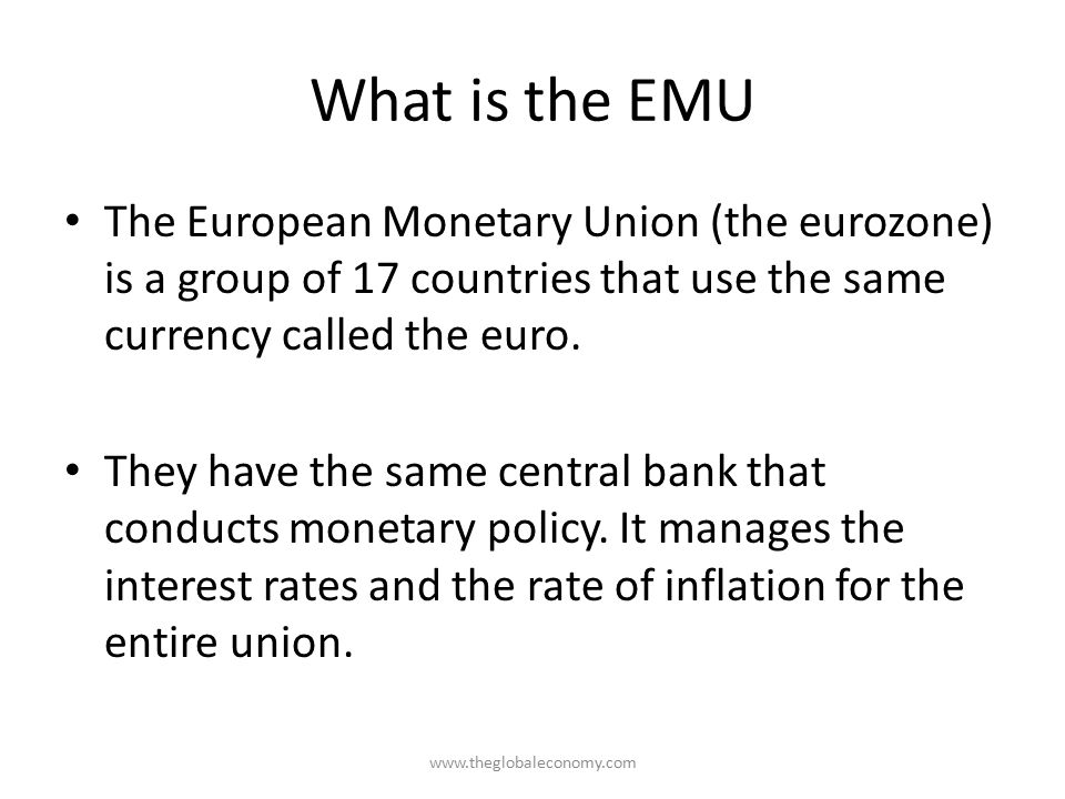 What is the EMU The European Monetary Union (the eurozone) is a group of 17 countries that use the same currency called the euro.