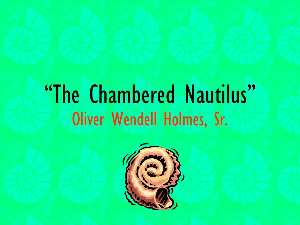 chambered nautilus oliver wendell holmes analysis Dr oliver wendell holmes sr, (august 29,  oliver wendell holmesjpg oliver was born at cambridge,  the chambered nautilus - oliver wendell holmes, sr.