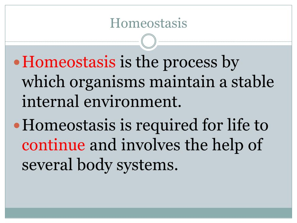 Homeostasis Homeostasis is the process by which organisms maintain a stable internal environment.