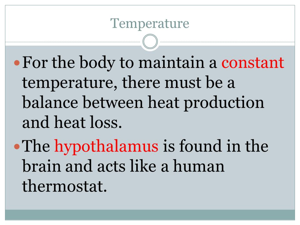 Temperature For the body to maintain a constant temperature, there must be a balance between heat production and heat loss.