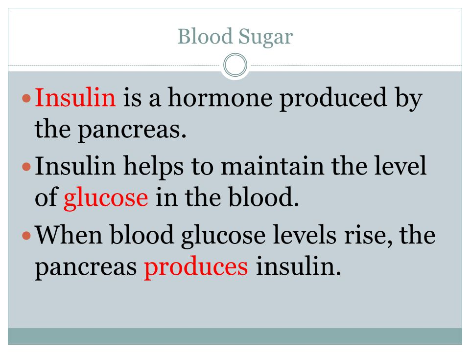 Insulin is a hormone produced by the pancreas.