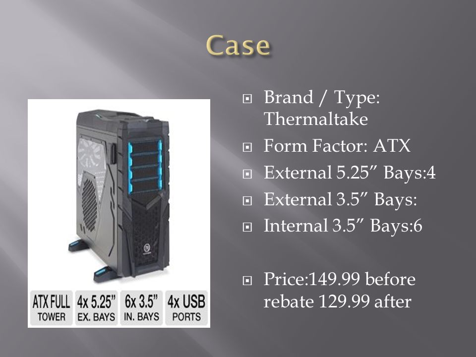 Case Brand / Type: Thermaltake Form Factor: ATX External 5.25 Bays:4