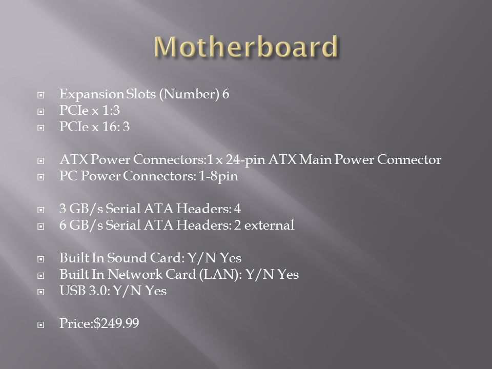 Motherboard Expansion Slots (Number) 6 PCIe x 1:3 PCIe x 16: 3