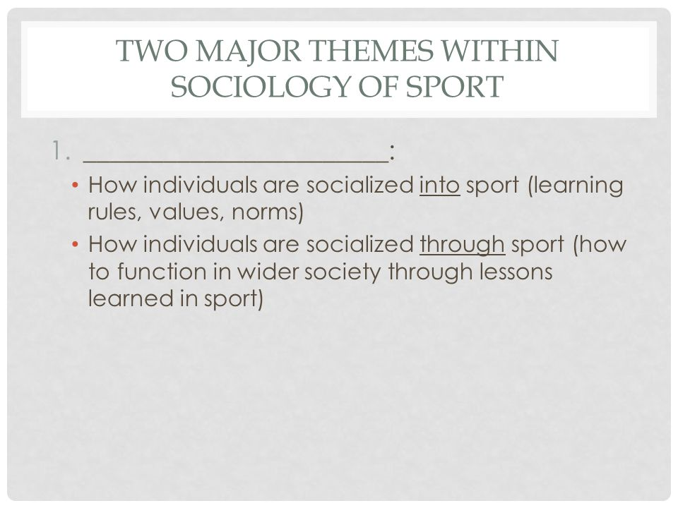 Two major themes within sociology of sport