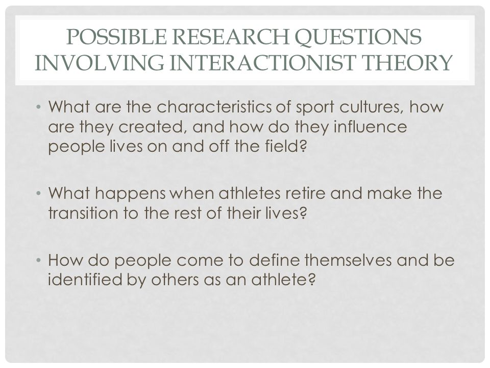 Possible research questions involving interactionist theory