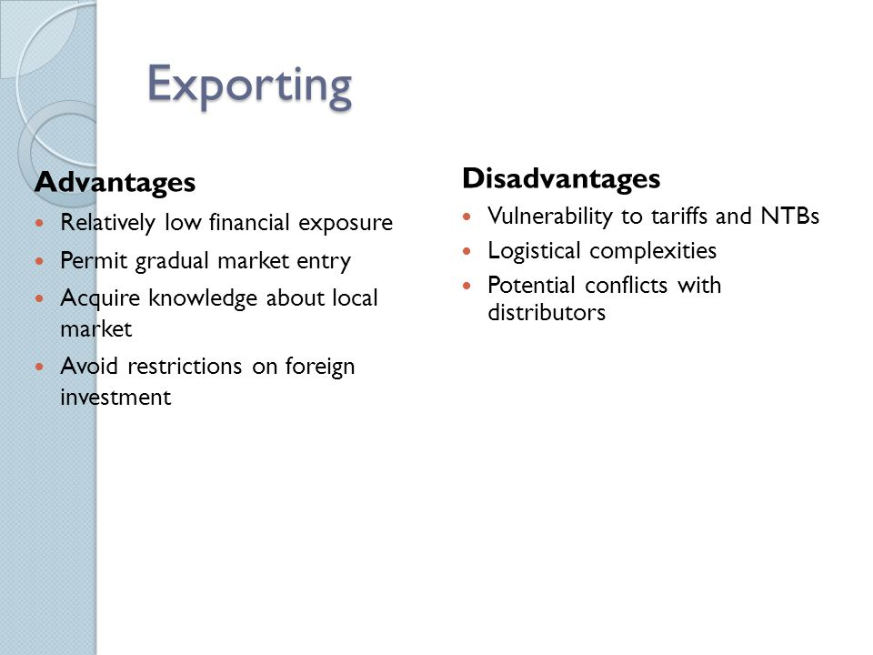 advantages and disadvantages of importing and exporting Chapter 7: market entry strategies the simplest form of entry strategy is exporting using either a direct or and the advantages and disadvantages connected.