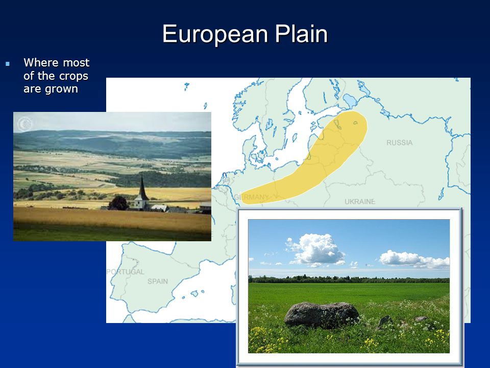 European Plain Where most of the crops are grown