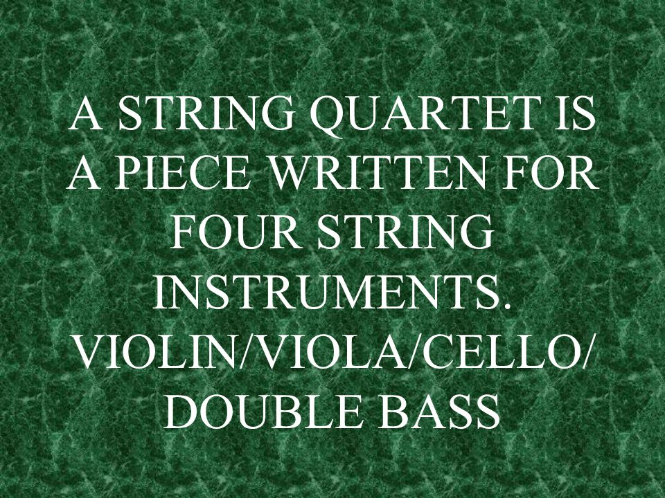 A STRING QUARTET IS A PIECE WRITTEN FOR FOUR STRING INSTRUMENTS
