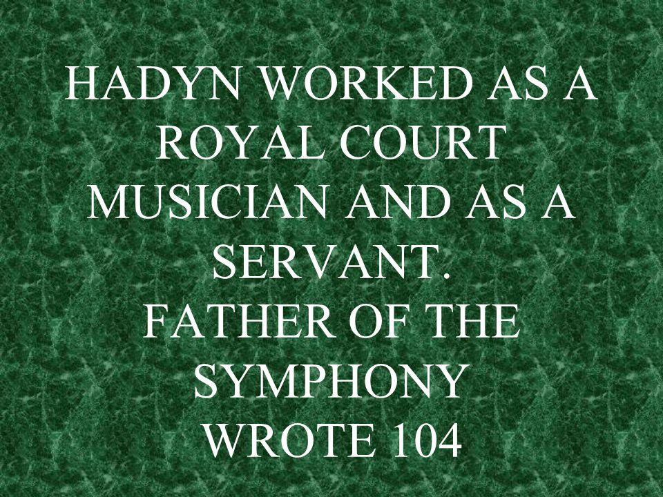 HADYN WORKED AS A ROYAL COURT MUSICIAN AND AS A SERVANT