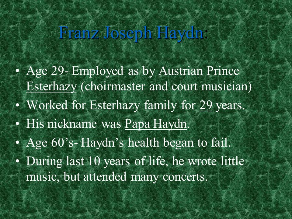 Franz Joseph Haydn: Age 29- Employed as by Austrian Prince Esterhazy (choirmaster and court musician)