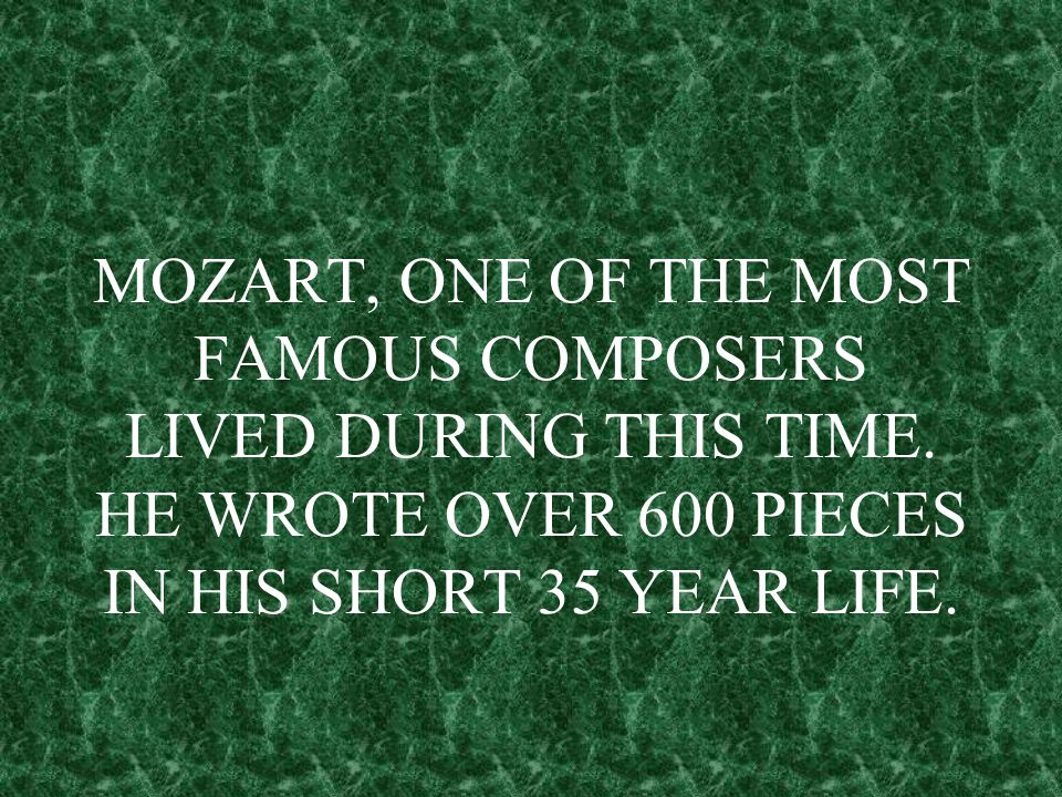 MOZART, ONE OF THE MOST FAMOUS COMPOSERS LIVED DURING THIS TIME