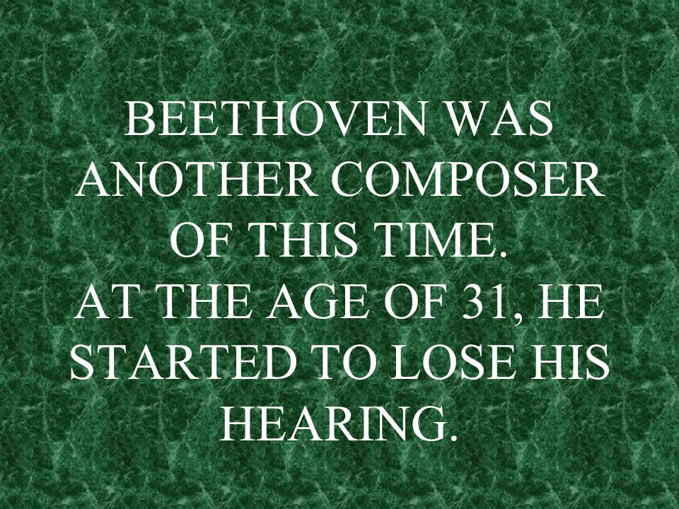 BEETHOVEN WAS ANOTHER COMPOSER OF THIS TIME