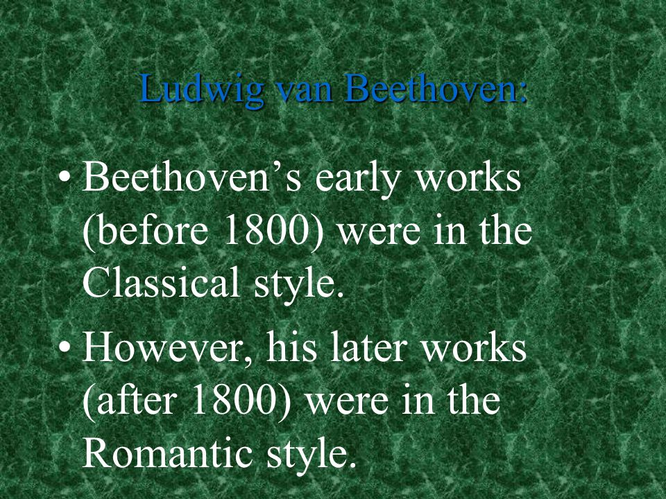 Beethoven's early works (before 1800) were in the Classical style.