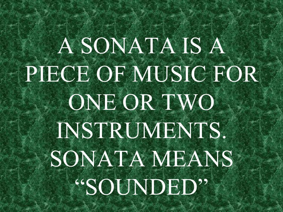 A SONATA IS A PIECE OF MUSIC FOR ONE OR TWO INSTRUMENTS