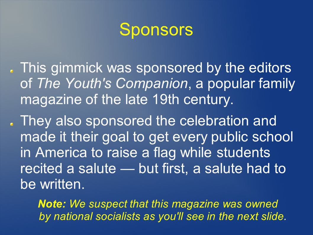 Sponsors This gimmick was sponsored by the editors of The Youth s Companion, a popular family magazine of the late 19th century.