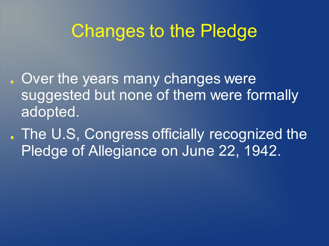 Changes to the Pledge Over the years many changes were suggested but none of them were formally adopted.