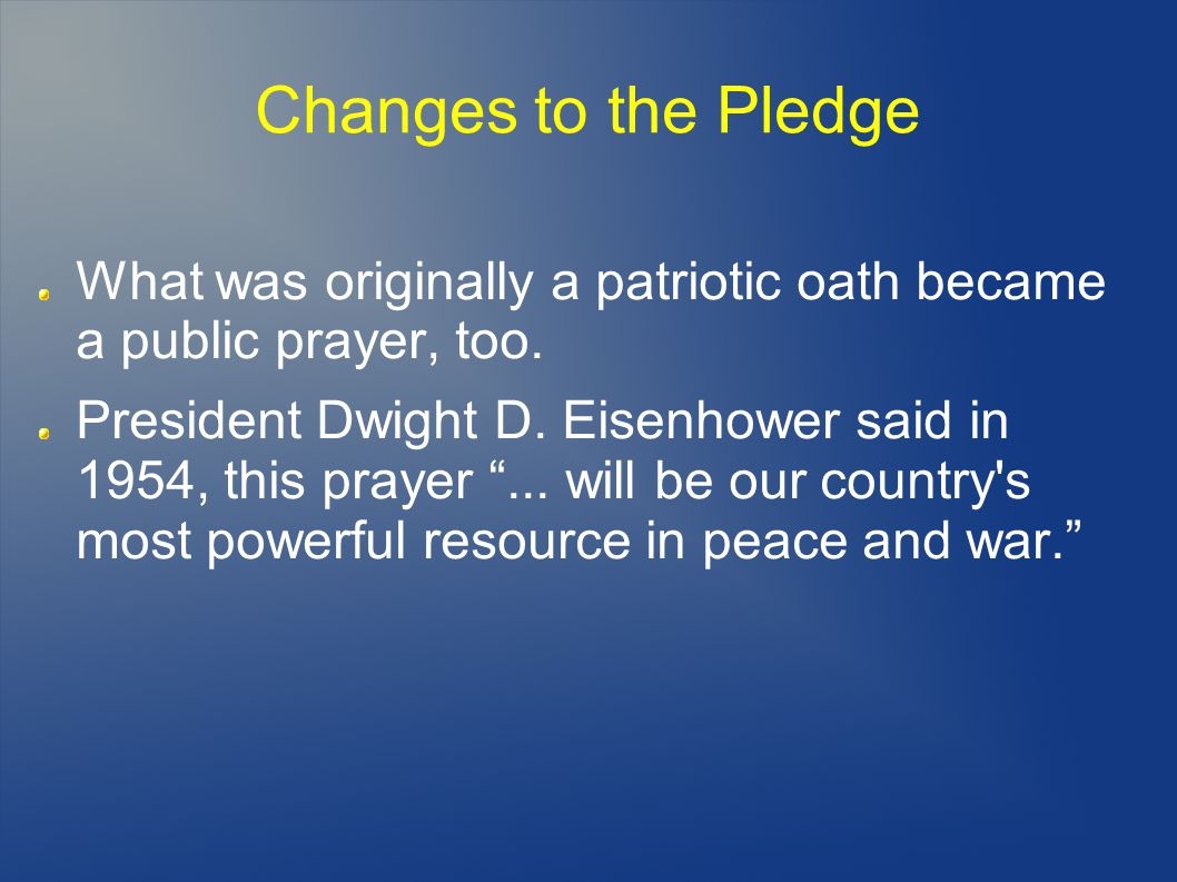 Changes to the Pledge What was originally a patriotic oath became a public prayer, too.